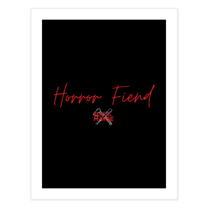 Horror Fiend 2 Home Fine Art Print by Kim and Ket Stay Alive... Maybe Podcast