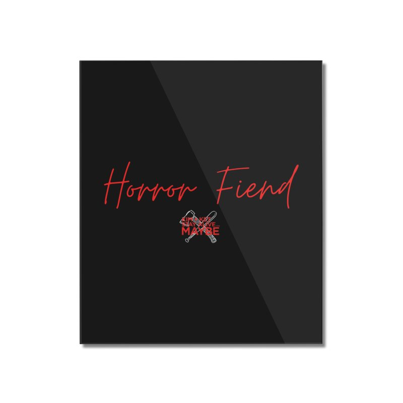 Horror Fiend 2 Home Mounted Acrylic Print by Kim and Ket Stay Alive... Maybe Podcast