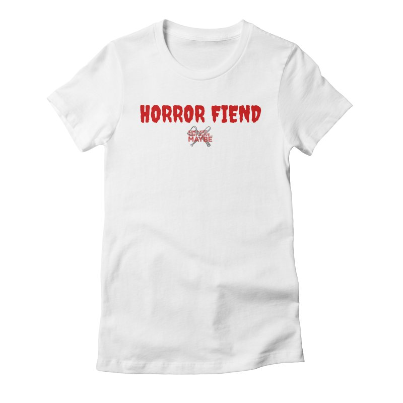 Horror Fiend 3 Women's T-Shirt by Kim and Ket Stay Alive... Maybe Podcast