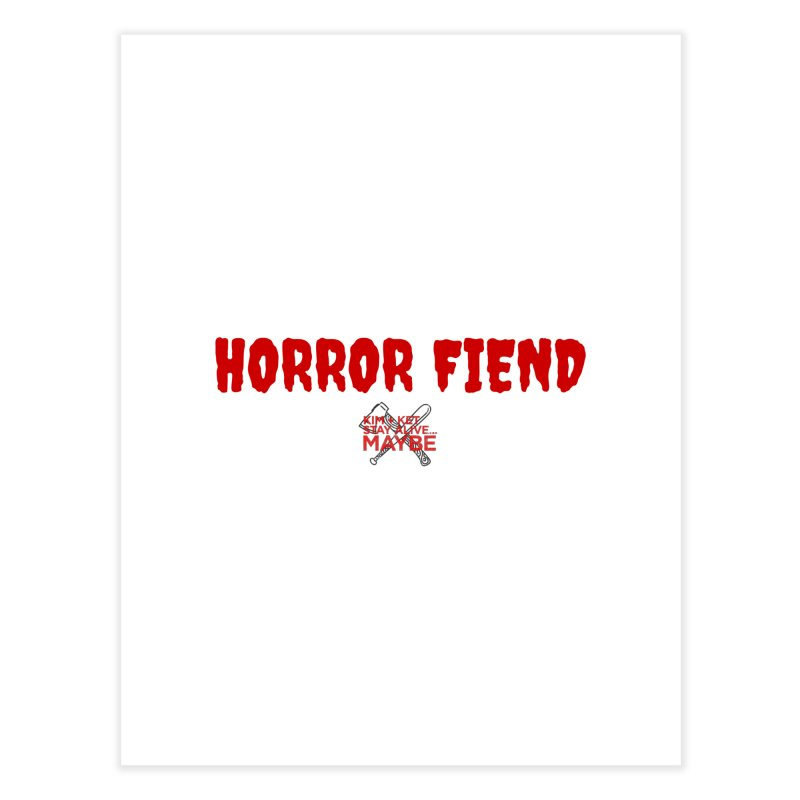 Horror Fiend 3 Home Fine Art Print by Kim and Ket Stay Alive... Maybe Podcast