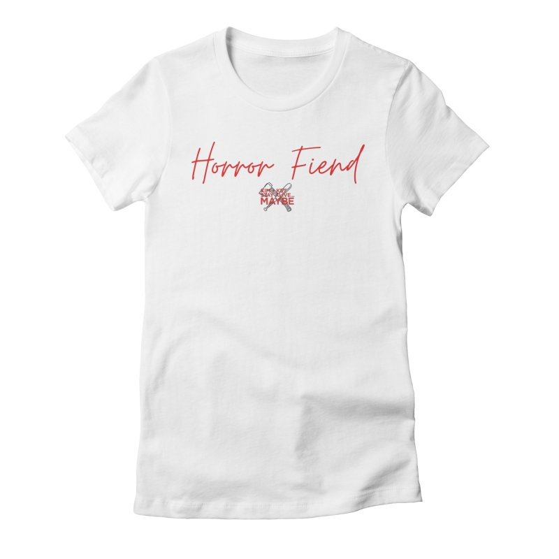 Horror Fiend 4 Women's T-Shirt by Kim and Ket Stay Alive... Maybe Podcast