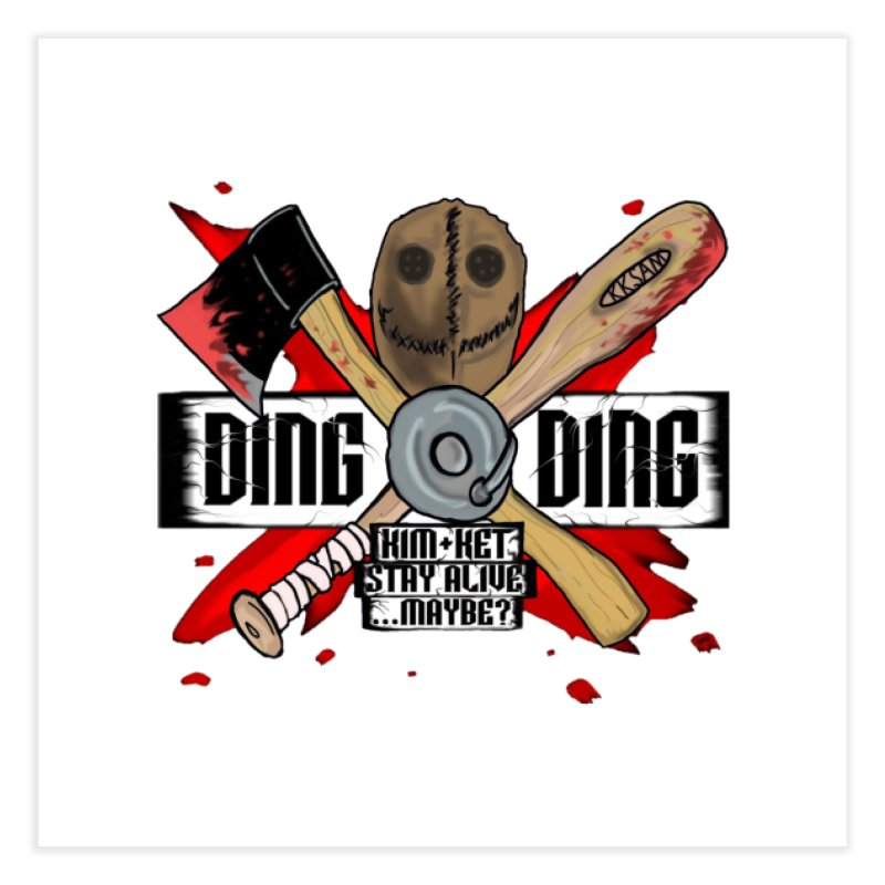 Ding Ding! Home Fine Art Print by Kim and Ket Stay Alive... Maybe Podcast