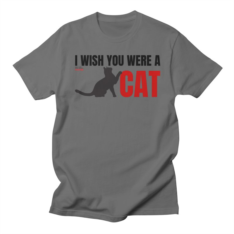 I Wish You Were a Cat Men's T-Shirt by Kim and Ket Stay Alive... Maybe Podcast