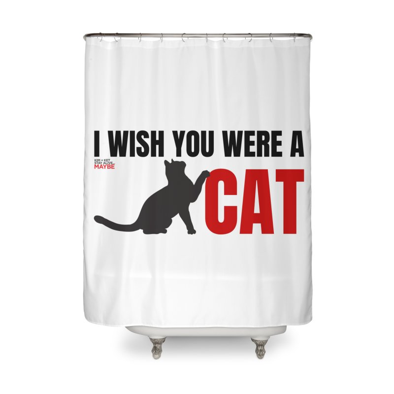 I Wish You Were a Cat Home Shower Curtain by Kim and Ket Stay Alive... Maybe Podcast