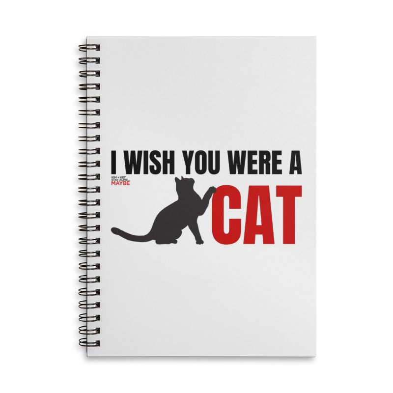 I Wish You Were a Cat Accessories Notebook by Kim and Ket Stay Alive... Maybe Podcast