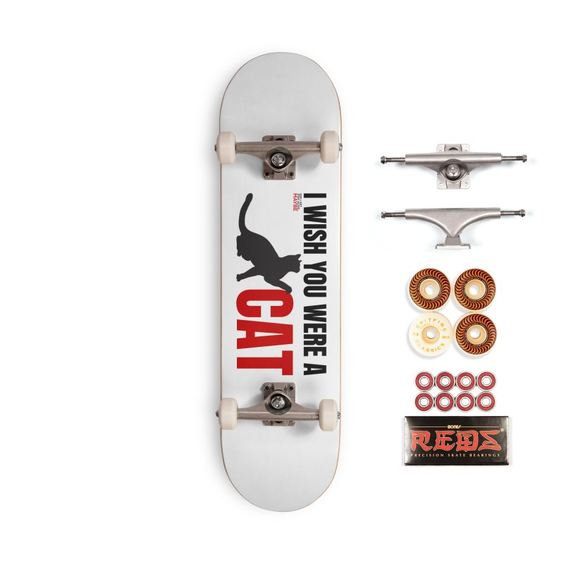 I Wish You Were a Cat Accessories Skateboard by Kim and Ket Stay Alive... Maybe Podcast