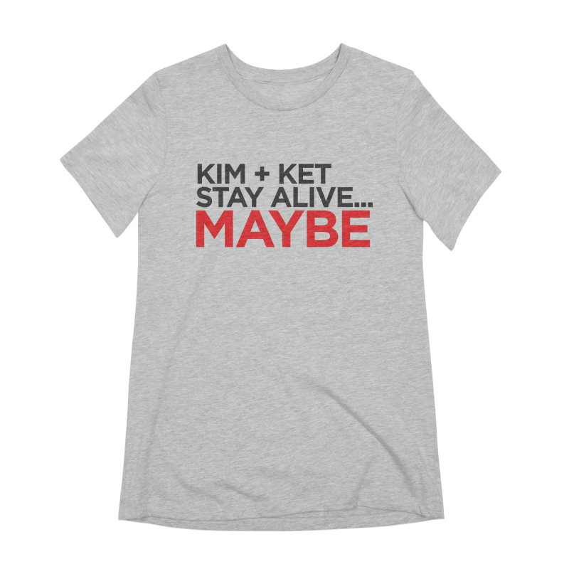 Kim and Ket Stay Alive... Maybe OG Text Logo on White in Women's Extra Soft T-Shirt Heather Grey by Kim and Ket Stay Alive... Maybe Podcast