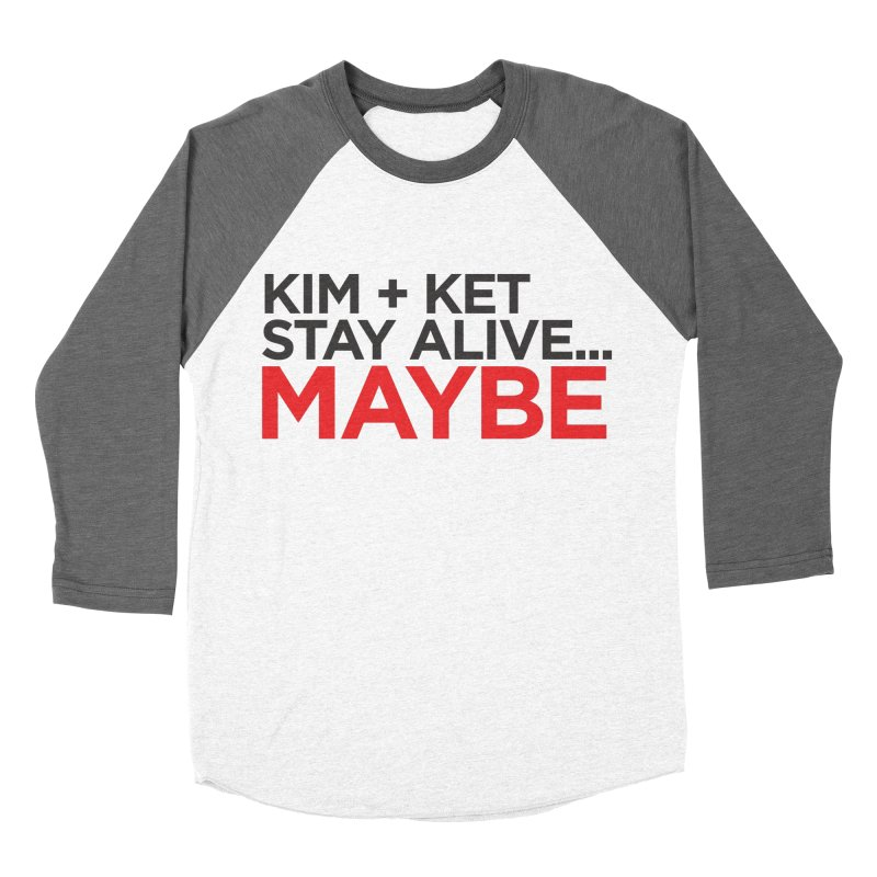 Kim and Ket Stay Alive... Maybe OG Text Logo on White in Women's Baseball Triblend Longsleeve T-Shirt Tri-Grey Sleeves by Kim and Ket Stay Alive... Maybe Podcast