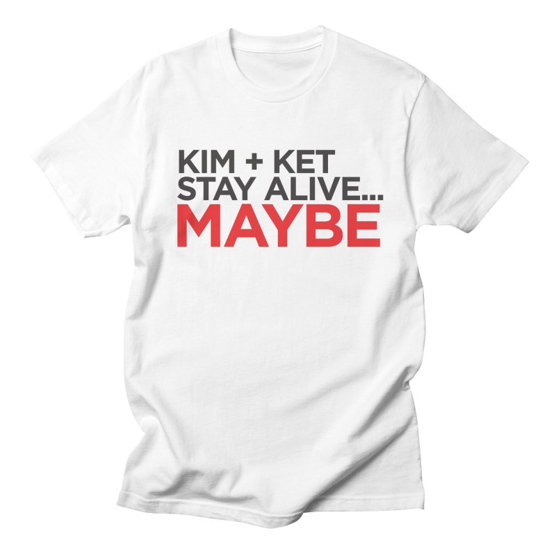 Kim and Ket Stay Alive... Maybe OG Text Logo on White Women's Regular Unisex T-Shirt by Kim and Ket Stay Alive... Maybe Podcast