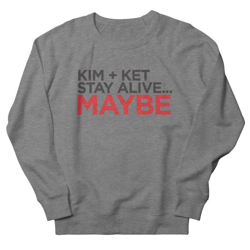 Kim and Ket Stay Alive... Maybe OG Text Logo on White Men's French Terry Sweatshirt by Kim and Ket Stay Alive... Maybe Podcast