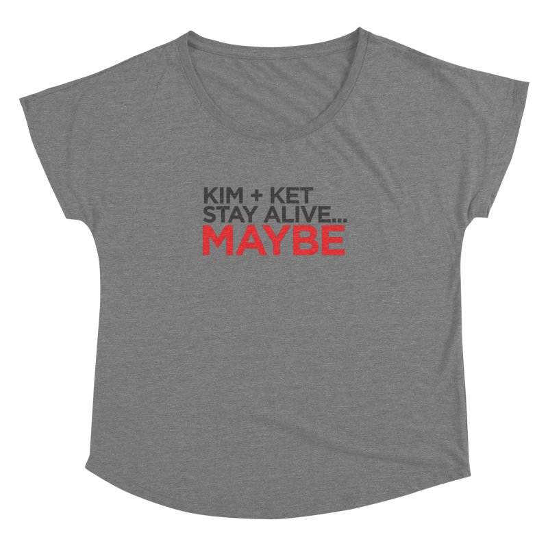 Kim and Ket Stay Alive... Maybe OG Text Logo on White in Women's Dolman Scoop Neck Grey Triblend by Kim and Ket Stay Alive... Maybe Podcast