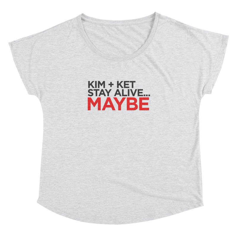 Kim and Ket Stay Alive... Maybe OG Text Logo on White Women's Dolman Scoop Neck by Kim and Ket Stay Alive... Maybe Podcast