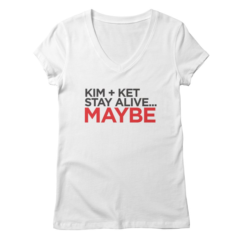 Kim and Ket Stay Alive... Maybe OG Text Logo on White Women's Regular V-Neck by Kim and Ket Stay Alive... Maybe Podcast