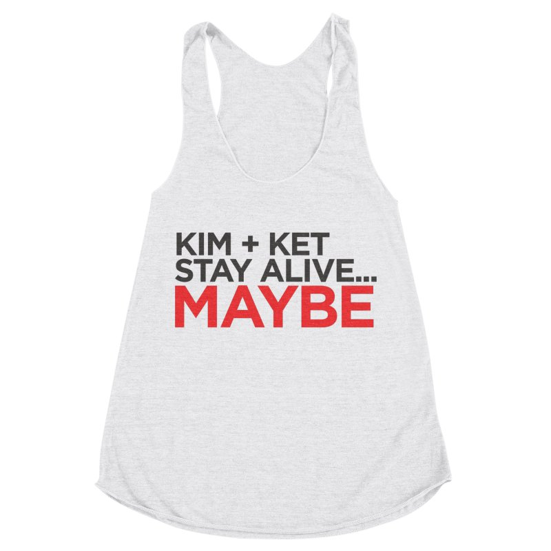 Kim and Ket Stay Alive... Maybe OG Text Logo on White Women's Racerback Triblend Tank by Kim and Ket Stay Alive... Maybe Podcast