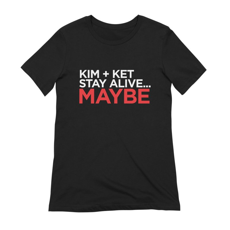 Kim and Ket Stay Alive... Maybe OG Text Logo on Black in Women's Extra Soft T-Shirt Black by Kim and Ket Stay Alive... Maybe Podcast