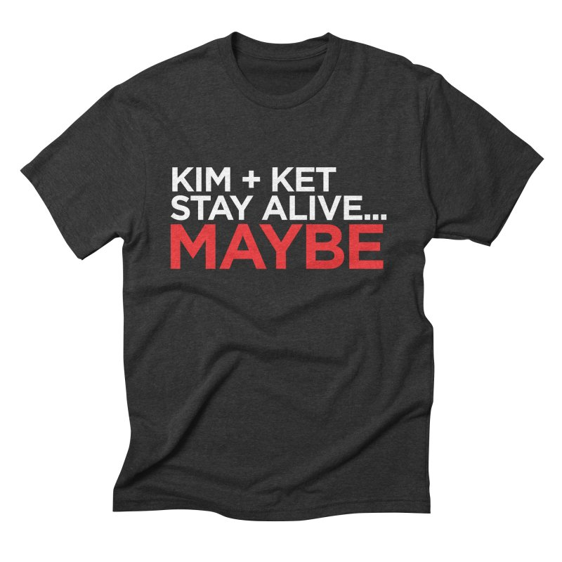 Kim and Ket Stay Alive... Maybe OG Text Logo on Black Men's Triblend T-Shirt by Kim and Ket Stay Alive... Maybe Podcast