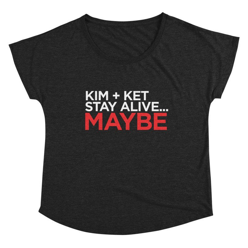 Kim and Ket Stay Alive... Maybe OG Text Logo on Black Women's Dolman Scoop Neck by Kim and Ket Stay Alive... Maybe Podcast