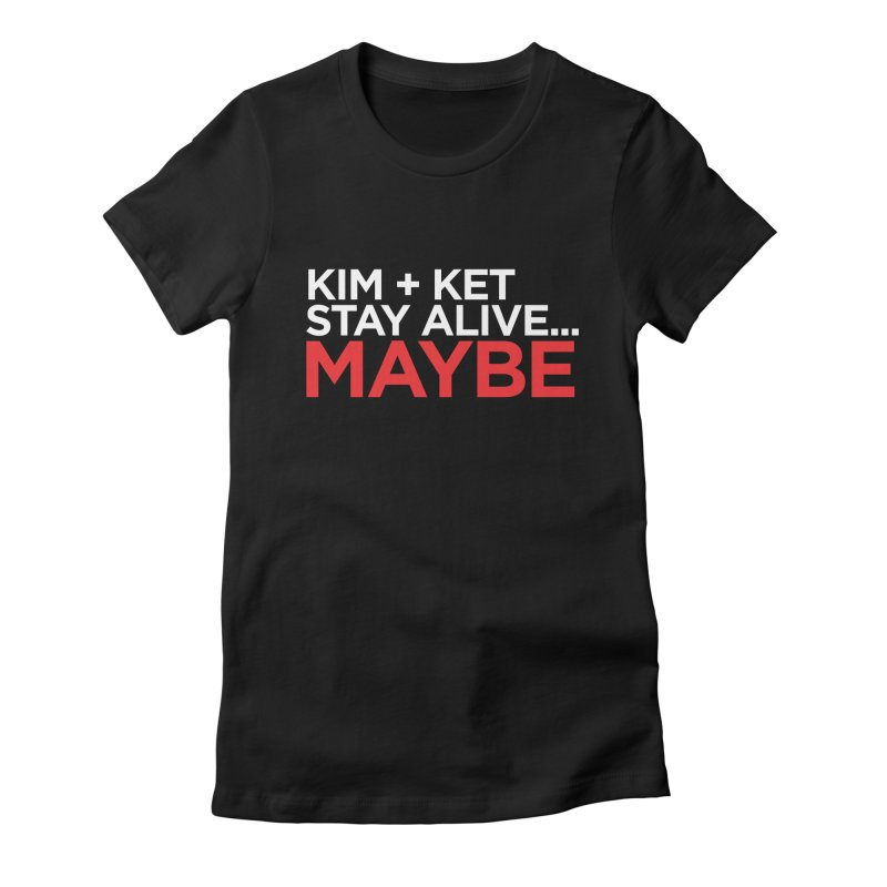 Kim and Ket Stay Alive... Maybe OG Text Logo on Black Women's Fitted T-Shirt by Kim and Ket Stay Alive... Maybe Podcast