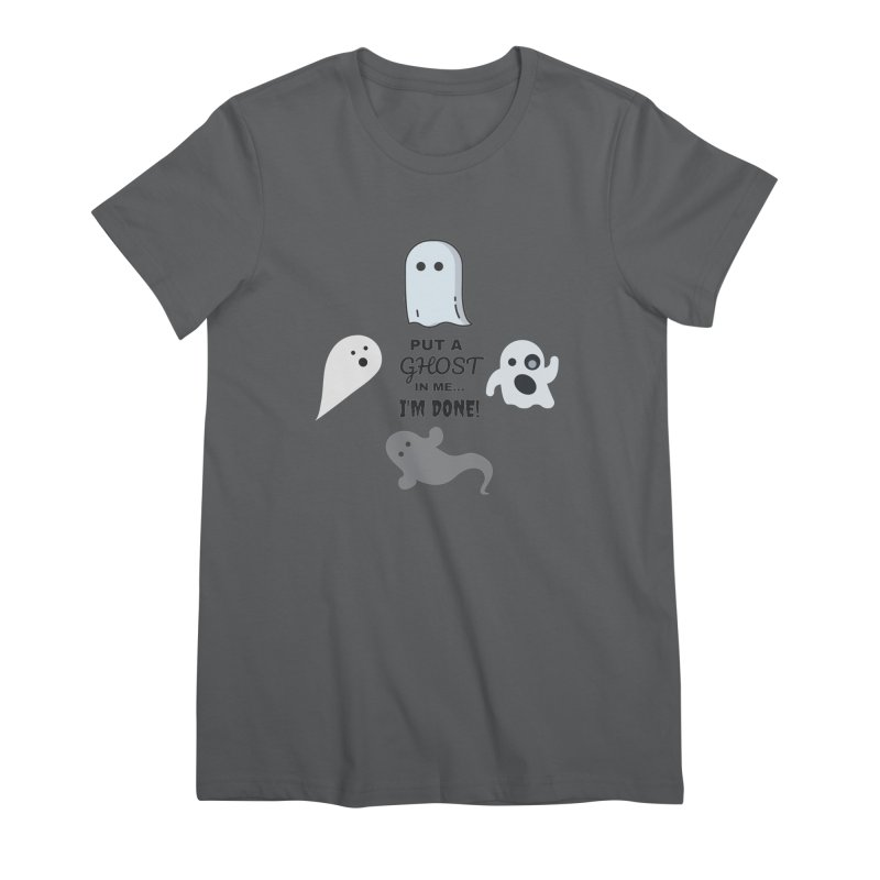 Put A Ghost In Me I'm Done / Kim and Ket Stay Alive... Maybe Women's Premium T-Shirt by Kim and Ket Stay Alive... Maybe Podcast