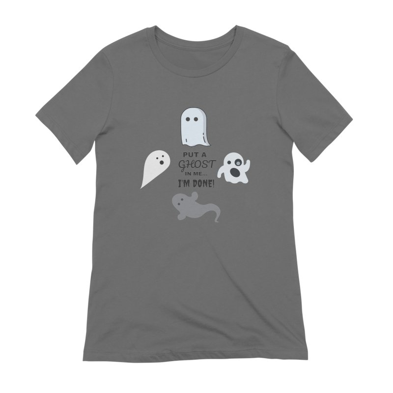 Put A Ghost In Me I'm Done / Kim and Ket Stay Alive... Maybe Women's Extra Soft T-Shirt by Kim and Ket Stay Alive... Maybe Podcast
