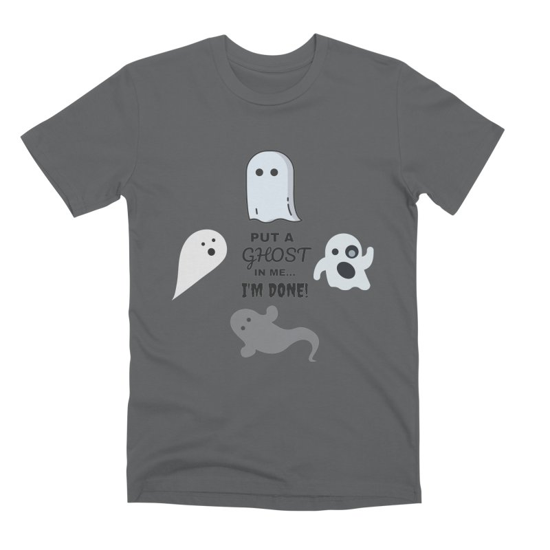 Put A Ghost In Me I'm Done / Kim and Ket Stay Alive... Maybe Men's Premium T-Shirt by Kim and Ket Stay Alive... Maybe Podcast