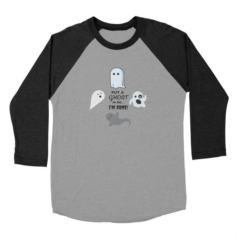 Put A Ghost In Me I'm Done / Kim and Ket Stay Alive... Maybe Women's Baseball Triblend Longsleeve T-Shirt by Kim and Ket Stay Alive... Maybe Podcast