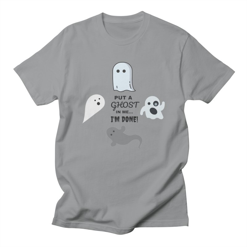 Put A Ghost In Me I'm Done / Kim and Ket Stay Alive... Maybe Women's Regular Unisex T-Shirt by Kim and Ket Stay Alive... Maybe Podcast