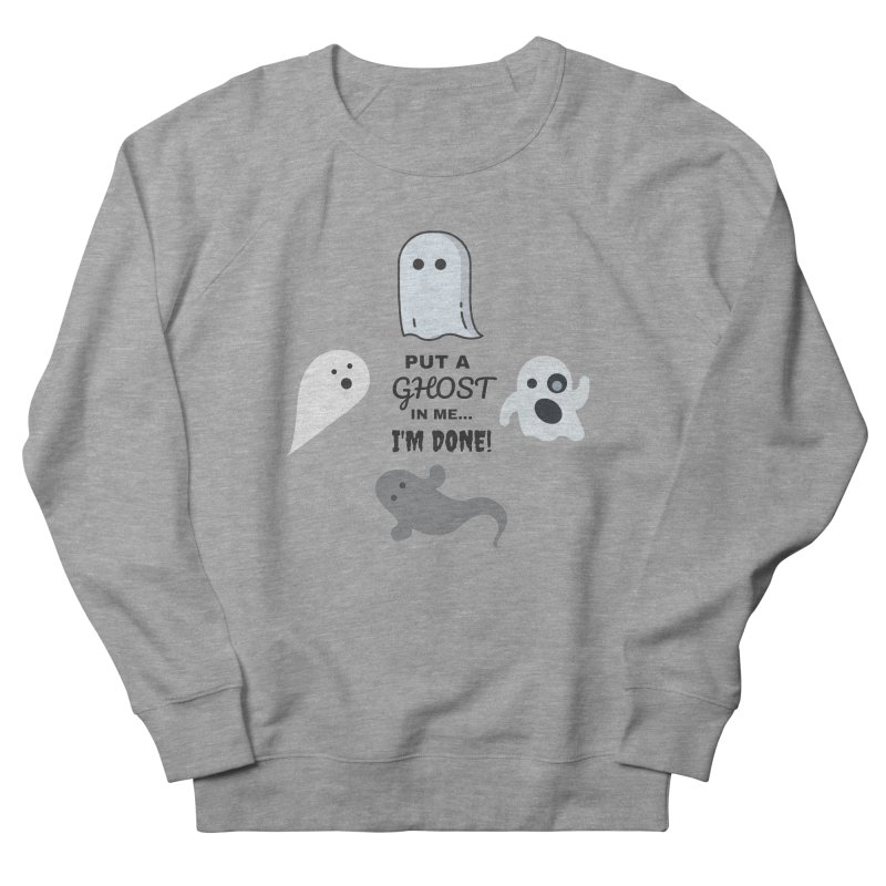 Put A Ghost In Me I'm Done / Kim and Ket Stay Alive... Maybe Women's French Terry Sweatshirt by Kim and Ket Stay Alive... Maybe Podcast