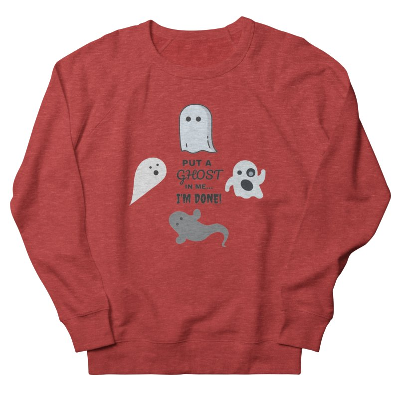 Put A Ghost In Me I'm Done / Kim and Ket Stay Alive... Maybe in Women's French Terry Sweatshirt Heather Red by Kim and Ket Stay Alive... Maybe Podcast