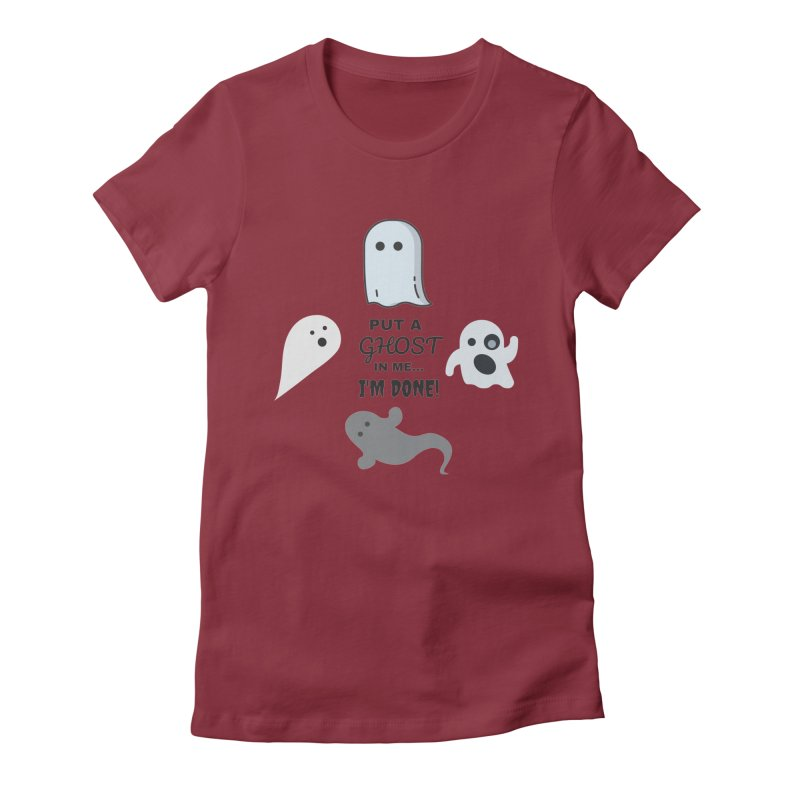 Put A Ghost In Me I'm Done / Kim and Ket Stay Alive... Maybe Women's T-Shirt by Kim and Ket Stay Alive... Maybe Podcast