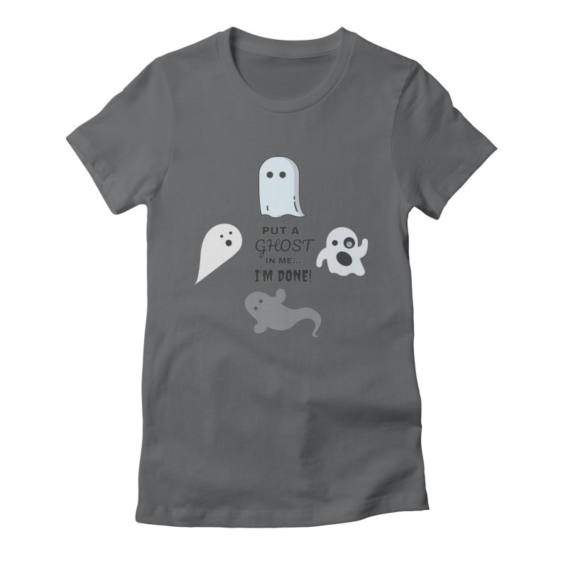 Put A Ghost In Me I'm Done / Kim and Ket Stay Alive... Maybe Women's Fitted T-Shirt by Kim and Ket Stay Alive... Maybe Podcast