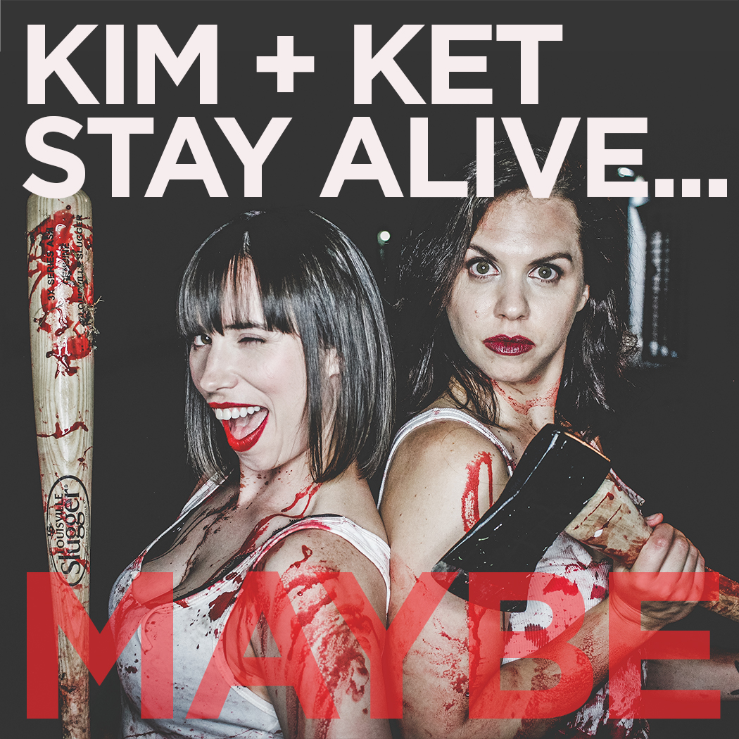Kim and Ket Stay Alive... Maybe Podcast Logo