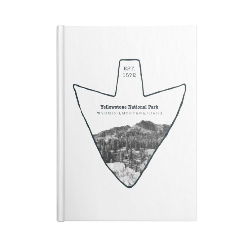 Yellowstone National Park Arrowhead Accessories Blank Journal Notebook by Of The Wild by Kimberly J Tilley