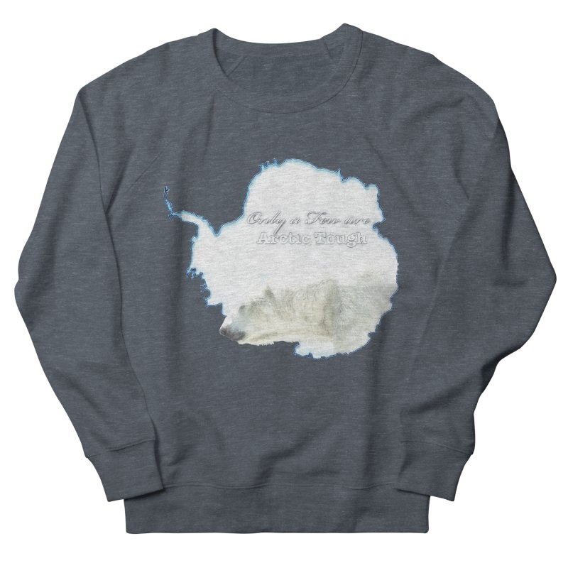 Arctic Tough Women's French Terry Sweatshirt by Of The Wild by Kimberly J Tilley