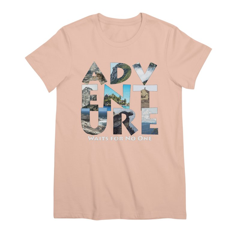 Adventure Waits for No One Women's Premium T-Shirt by Of The Wild by Kimberly J Tilley