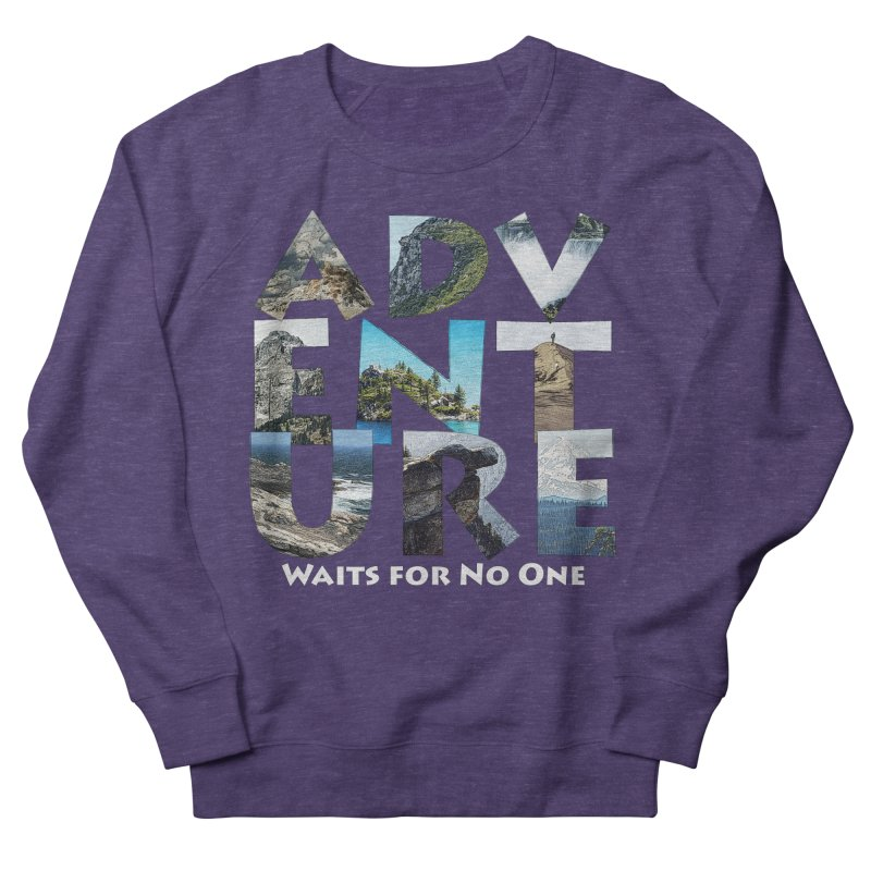Adventure Waits for No One Women's French Terry Sweatshirt by Of The Wild by Kimberly J Tilley
