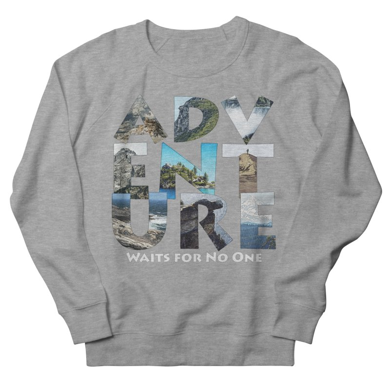 Adventure Waits for No One Men's French Terry Sweatshirt by Of The Wild by Kimberly J Tilley