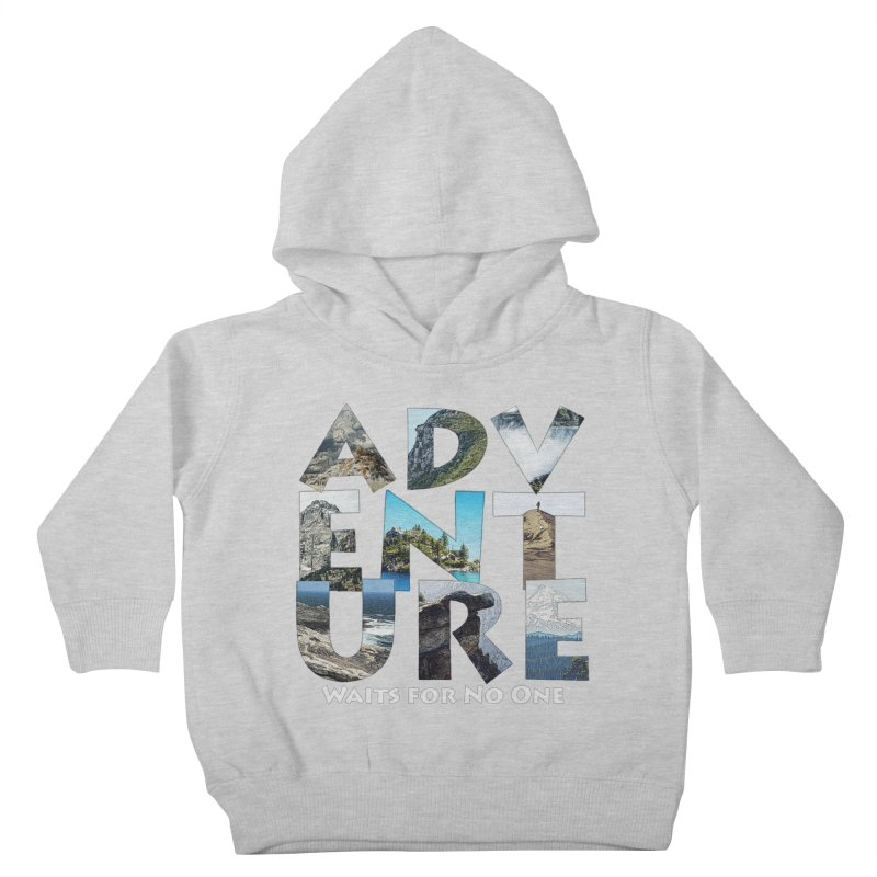 Adventure Waits for No One Kids Toddler Pullover Hoody by Of The Wild by Kimberly J Tilley