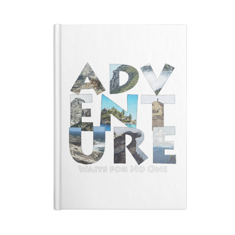 Adventure Waits for No One Accessories Lined Journal Notebook by Of The Wild by Kimberly J Tilley