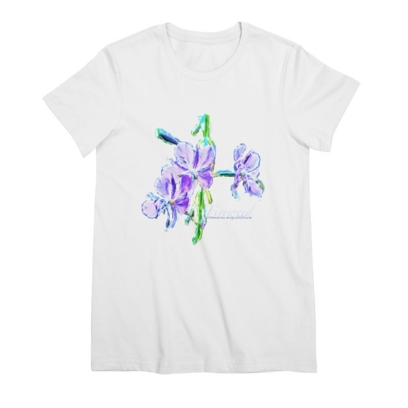 Fireweed Women's Premium T-Shirt by Of The Wild by Kimberly J Tilley