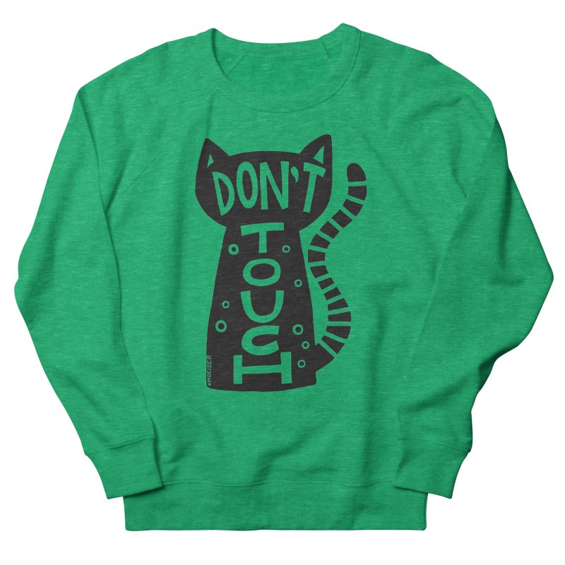 Don't Touch Me Men's French Terry Sweatshirt by kimgeiserstudios's Artist Shop