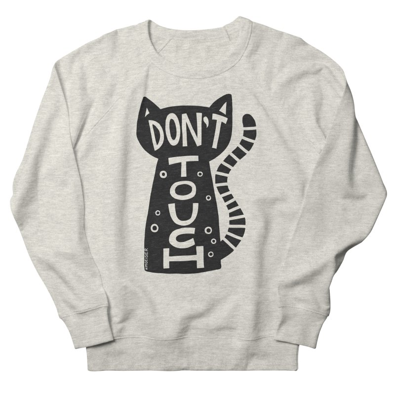 Don't Touch Me Men's Sweatshirt by kimgeiserstudios's Artist Shop