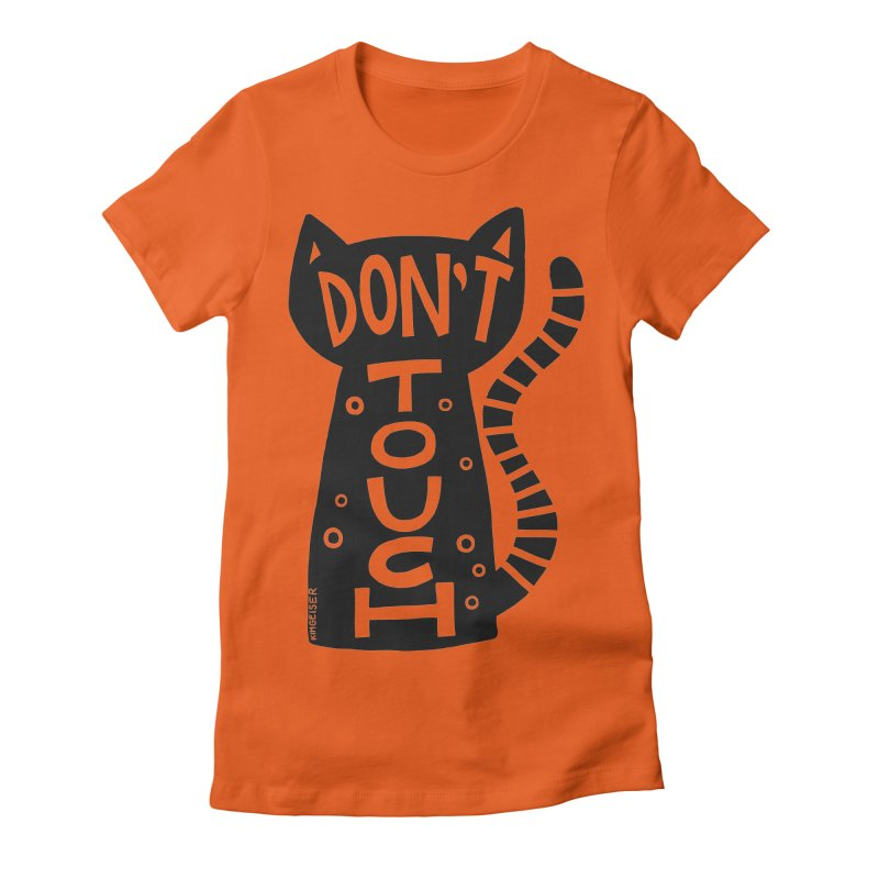 Don't Touch Me Women's Fitted T-Shirt by kimgeiserstudios's Artist Shop