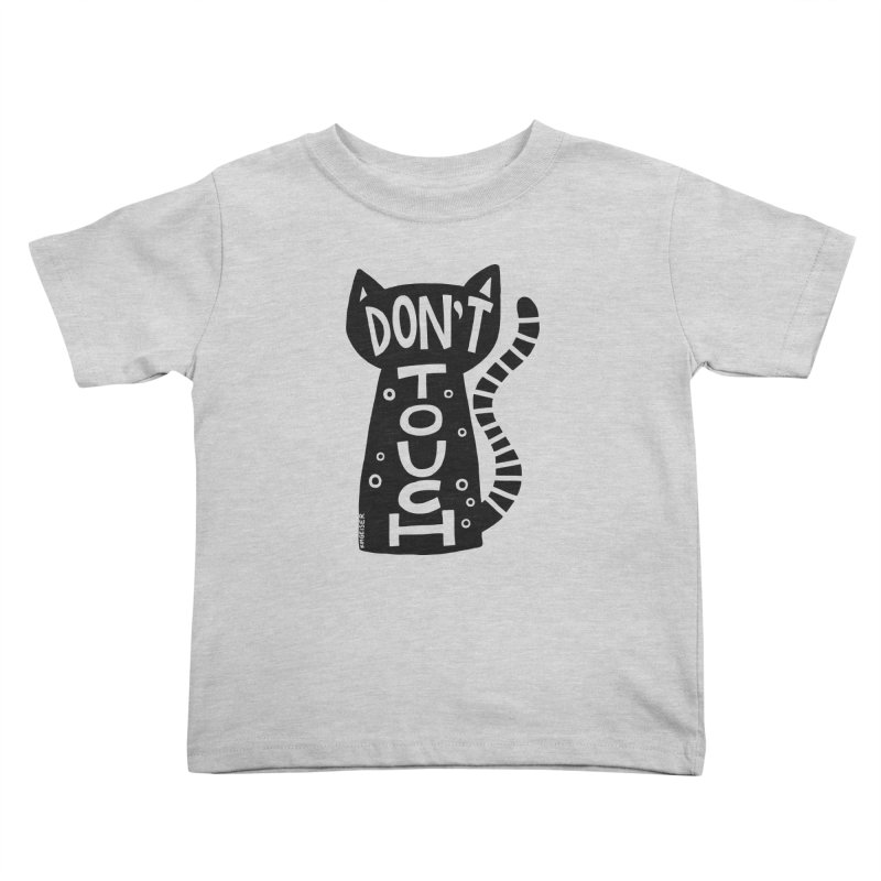 Don't Touch Me Kids Toddler T-Shirt by kimgeiserstudios's Artist Shop