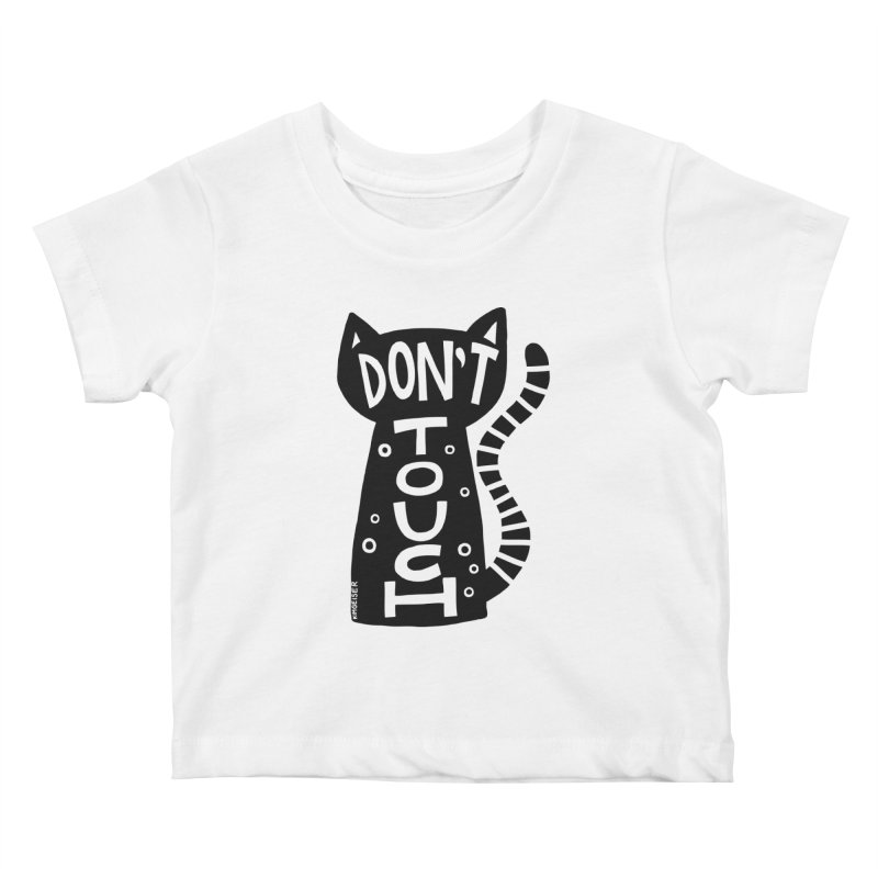 Don't Touch Me Kids Baby T-Shirt by kimgeiserstudios's Artist Shop