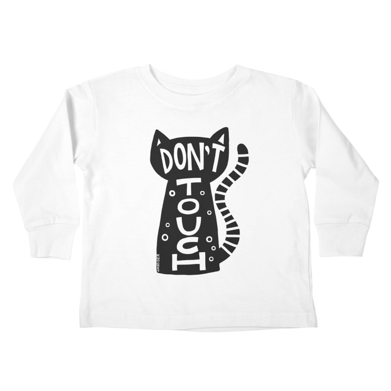 Don't Touch Me Kids Toddler Longsleeve T-Shirt by kimgeiserstudios's Artist Shop