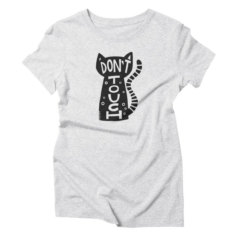 Don't Touch Me Women's T-Shirt by kimgeiserstudios's Artist Shop