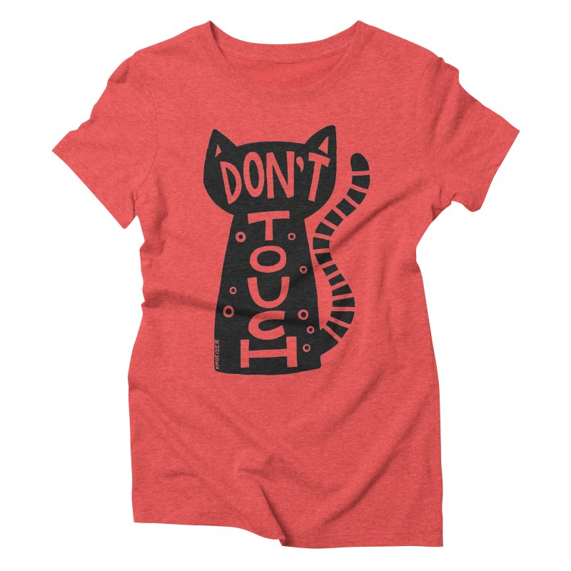 Don't Touch Me Women's Triblend T-Shirt by kimgeiserstudios's Artist Shop