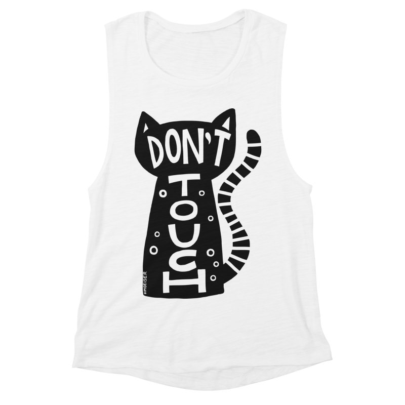 Don't Touch Me Women's Muscle Tank by kimgeiserstudios's Artist Shop