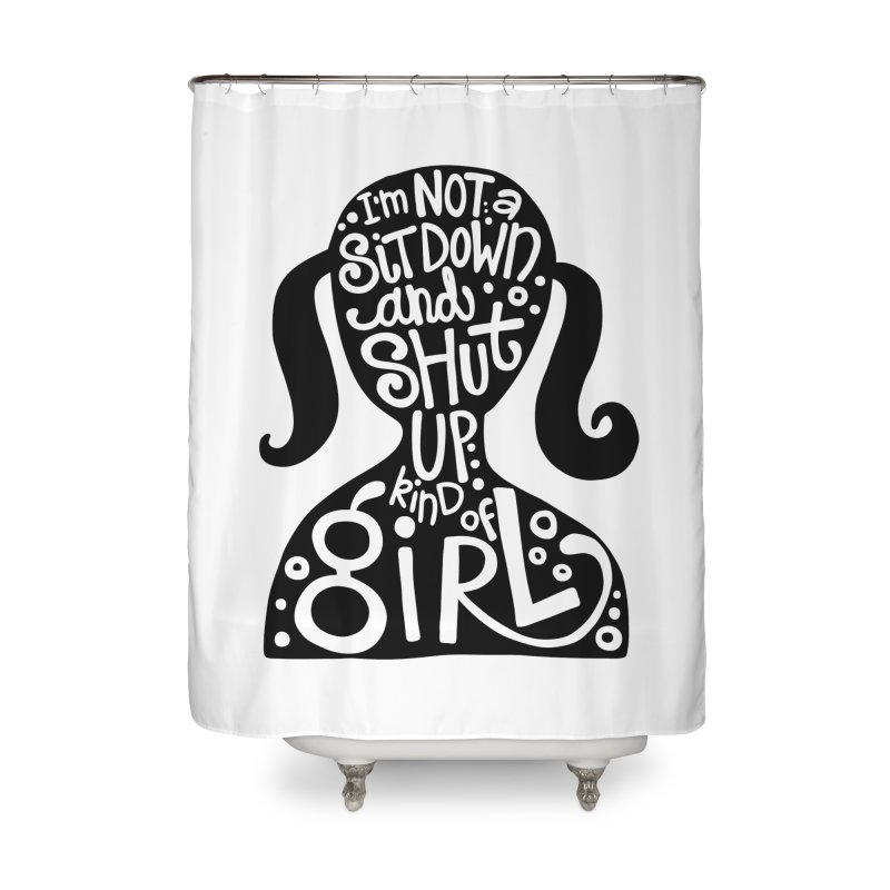 Kind of girl Home Shower Curtain by kimgeiserstudios's Artist Shop